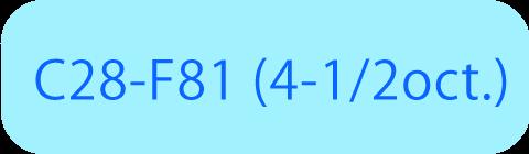 C28-F81 (4-1/2oct.)